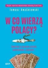 W co wierzą Polacy Tomasz Kwaśniewski