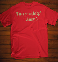 """ FEELS GREAT BABY "" JIMMY G Quotes T shirt RED & GOLD Niner gang 49ers Football"
