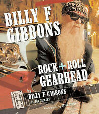NEW Billy F Gibbons: Rock + Roll Gearhead by Billy F Gibbons