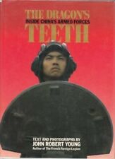 The Dragon's Teeth - Inside China's Armed Forces By JOHN ROBERT YOUNG