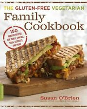 The Gluten-Free Vegetarian Family Cookbook: 150 Healthy Recipes for Meals, Sn.
