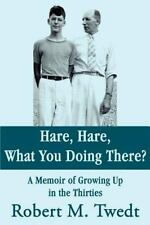 Hare, Hare, What You Doing There? : A Memoir of Growing up in the Thirties by...