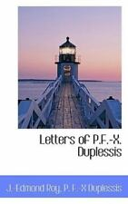 Letters Of P.F.-X. Duplessis: By J.-Edmond Roy, P. F.-X Duplessis