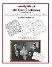 NEW Family Maps of Pike County, Arkansas by Gregory A Boyd J.D.