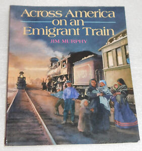 Across America Emigrant Train Jim Murphy 1993 PB 19th Century History Studies
