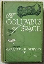 A Columbus Of Space by Garrett P. Serviss - 1911 1st edition - VG