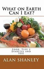 What on Earth Can I Eat?: Food, Type 2 Diabetes and YOU