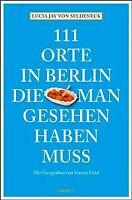 111 Orte in Berlin, die man gesehen haben muss von Selde... | Buch | Zustand gut