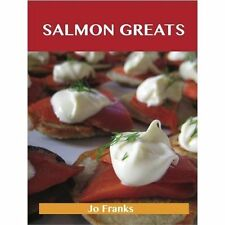 Salmon Greats : Delicious Salmon Recipes, the Top 100 Salmon Recipes by Jo...