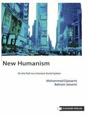 New Humanism : On the Path to a Humane Social System by Mohammed Djassemi and...