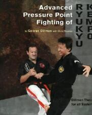 Advanced Pressure Point Fighting of Ryukyu Kempo: Dillman Theory for All Systems