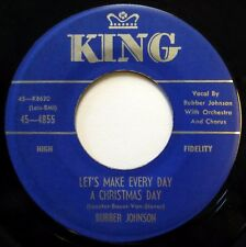 BUBBER JOHNSON 45 Let's Make Every Day It's Christmas Time KING doo wop ws507