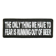 The Only Thing We Have to Fear is Running Out Of Beer Iron on Sew on Biker Patch
