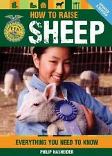 How to Raise Sheep : Everything You Need to Know by Philip Hasheider (NEW)