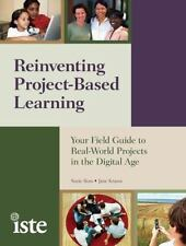 Reinventing Project-Based Learning: Your Field Guide to Real-World Projects in