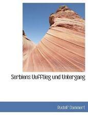 Serbiens Uufftieg und Untergang by Rudolf Dammert (2009, Paperback)