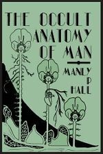 The Occult Anatomy of Man; to Which Is Added a Treatise on Occult Masonry by...