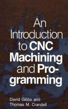 An Introduction to C. N. C. Machining and Programming by David Gibbs and Tom Cra
