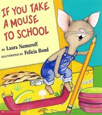 If You Take a Mouse to School (If You Give. . .) by Laura Numeroff