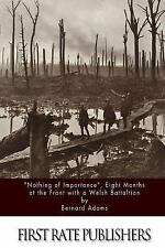 Nothing of Importance , Eight Months at the Front with a Welsh Battalion by...