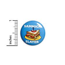 "Funny Button Badge Sammich Sandwich Slayer Random Foodie Pin Pinback 1"" #49-11"