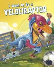 I Want to Be a Velociraptor (Hardcover) by Thomas Kingsley Troupe - 2016