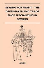 Sewing for Profit - The Dressmaker and Tailor Shop Specializing in Sewing (Paper