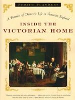 Inside the Victorian Home: A Portrait of Domestic Life in Victorian England b…
