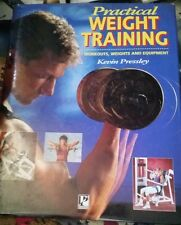 """""""Practical Weight Training: Workouts, Weights and Equipment"""" by Kevin Pressley"""