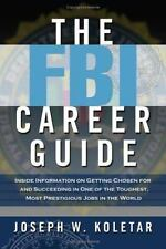 The FBI Career Guide: Inside Information on Getting Chosen for and Succeeding in