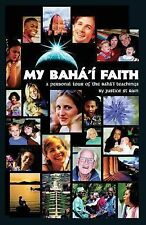 My Baha'i Faith: A Personal Tour of the Baha'i Teachings: By Justice St. Rain