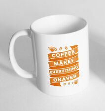 Coffe Makes Everything Okayer Printed Ceramic Novelty Mug Gift Coffee Tea 191