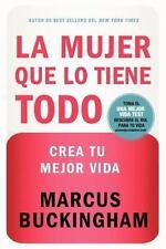 La Mujer Que lo Tiene Todo : Crea Tu Mejor Vida by Marcus Buckingham (2009,...