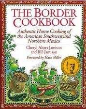 The Border Cookbook : Authentic Home Cooking of the American Southwest and Nort