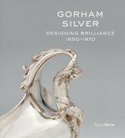 Gorham Silver : Designing Brilliance, 1850-1970, Hardcover by Williams, Eliza...