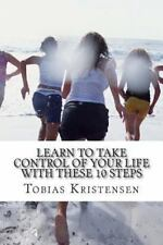 Learn to Take Control of Your Life with These 10 Steps : Get Your Life...