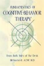 Fundamentals of Cognitive-Behavior Therapy: From Both Sides of the Desk: By M...