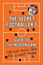 THE SECRET FOOTBALLER'S GUIDE TO MODERN GAME