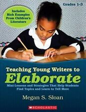 Teaching Young Writers to Elaborate: Mini-Lessons, Strategies, & Easy Activities