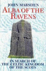 Alba of the Ravens  In Search of the Celtic Kingdom of the Scots  Cel