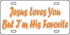 Jesus Loves You But I'm His Favorite Aluminum License Plate Car Tag Funny God