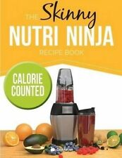 The Skinny Nutri Ninja Recipe Book: Delicious & Nutritious Healthy Smoothies Und