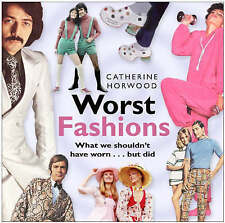 Worst Fashions: What We Shouldn't Have Worn... But Did, New, Catherine Horwood B