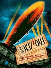 Get the Led Out : How Led Zeppelin Became the Biggest Band in the World by Denny