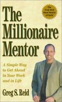Millionaire Mentor : A Simple Way to Get Ahead in Your Work and in Life Perfect