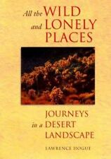 All the Wild and Lonely Places: Journeys In A Desert Landscape, Hogue, Lawrence,