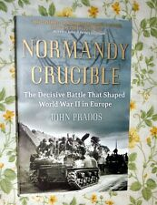 NORMANDY CRUCIBLE THE DECISOVE BATTLE THAT SHAPED WWII IN EUROPE BY JOHN PRADOS