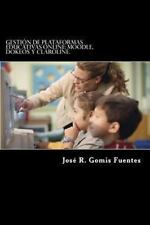 Gesti�n de Plataformas Educativas Online: Dokeos, Moodle y Claroline by Jos�...