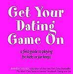 Excellent, Get Your Dating Game on: A Field Guide to Playing for Kicks or Keeps,