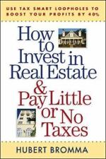 How to Invest in Real Estate And Pay Little or No Taxes: Use Tax Smart Loopholes